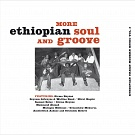 MORE ETHIOPIAN SOUL AND GROOVE, VOL.2